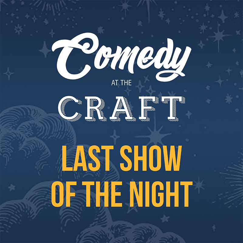 Scaled comedy at the craft last show of the night